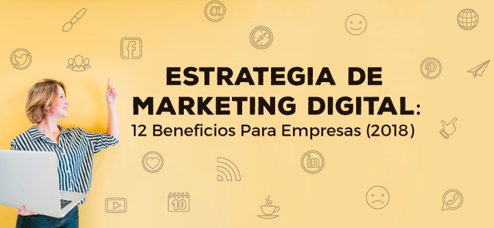 12 Beneficios del Marketing Digital para empresas (2019)